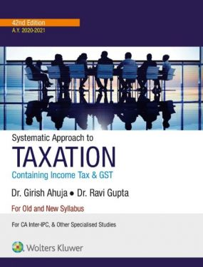 CA Inter Group 1 Paper 4 Systematic Approach to Taxation Containing Income Tax and GST - Girish Ahuja, Ravi Gupta